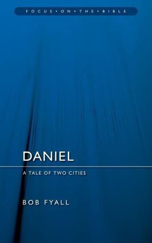 Daniel: A Tale of Two Cities - Focus on the Bible (Paperback)