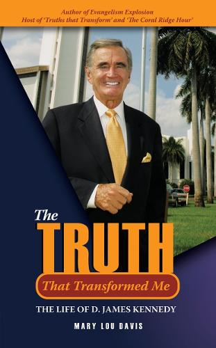The Truth That Transformed Me: The Life of D. James Kennedy - Biography (Hardback)