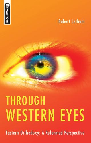 Through Western Eyes: Eastern Orthodoxy:  A Reformed Perspective (Paperback)