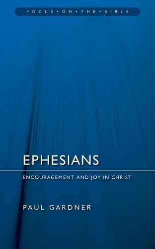 Ephesians: Encouragement and Joy in Christ - Focus on the Bible (Paperback)
