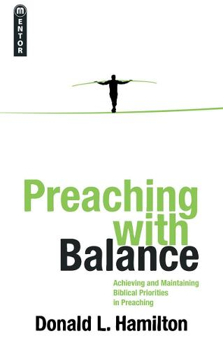 Preaching With Balance: Achieving and Maintaining Biblical Priorities in Preaching (Paperback)