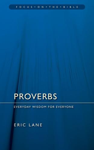 Proverbs: Everyday Wisdom for Everyone - Focus on the Bible (Paperback)