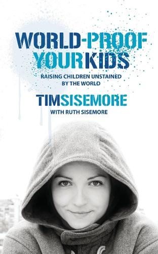 World-proof Your Kids: Raising Children Unstained by the World (Paperback)