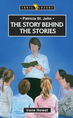 Patricia St. John: The Story Behind the Stories - Trailblazers (Paperback)