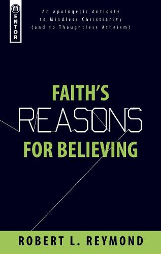 Faith's Reasons for Believing: An Apologetic Antidote to Mindless Christianity (and Thoughtless Atheism) (Paperback)