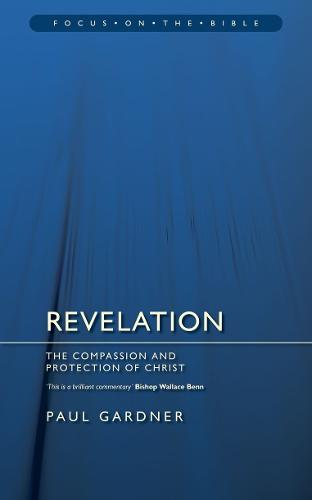 Revelation: The Compassion and Protection of Christ - Focus on the Bible (Paperback)