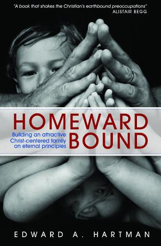 Homeward Bound: Building an Attractive Christ-centred Family on Eternal Principles (Paperback)