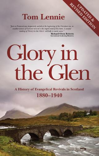 Glory in the Glen: A History of Evangelical Revivals in Scotland 1880-1940 (Paperback)