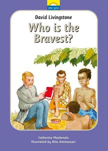 David Livingstone: Who is the bravest? - Little Lights (Hardback)
