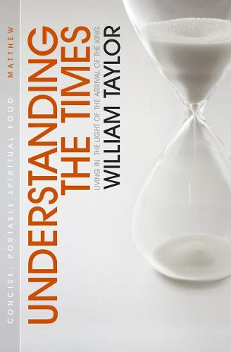 Understanding the Times: Living in the Light of the Arrival of the King (Paperback)
