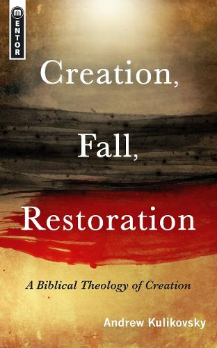 Creation, Fall, Restoration: A Biblical Theology of Creation (Paperback)