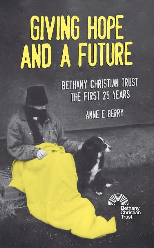 Giving Hope And a Future: Bethany Christian Trust, the first 25 years - Biography (Paperback)