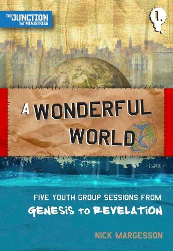 A Wonderful World: Book 1: Five Youth Group Sessions from Genesis to Revelation - On The Way (Paperback)