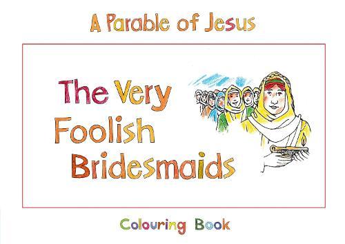 The Very Foolish Bridesmaids: Book 4 - Bible Art (Paperback)