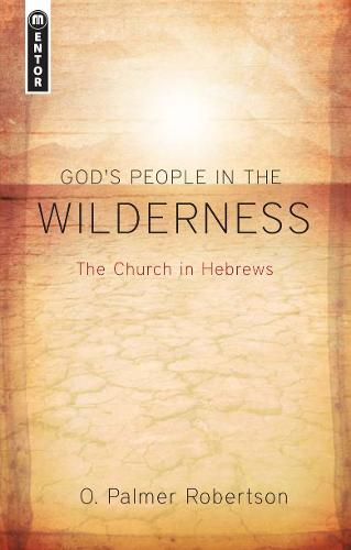 God's People in the Wilderness: The Church in Hebrews (Paperback)