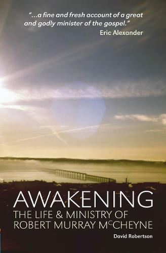 Awakening: The Life and Ministry of Robert Murray McCheyne (Paperback)
