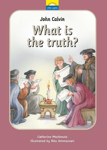John Calvin: What is the truth? - Little Lights (Hardback)