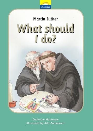 Martin Luther: What should I do? - Little Lights (Hardback)