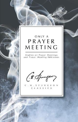 Only a Prayer Meeting: Studies on Prayer Meetings and Prayer Meeting Addresses (Paperback)