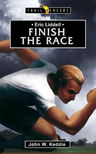 Eric Liddell: Finish the Race - Trail Blazers (Paperback)