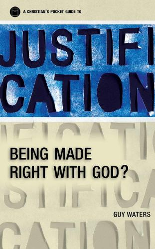 A Christian's Pocket Guide to Justification: Being made right with God? - Pocket Guides (Paperback)