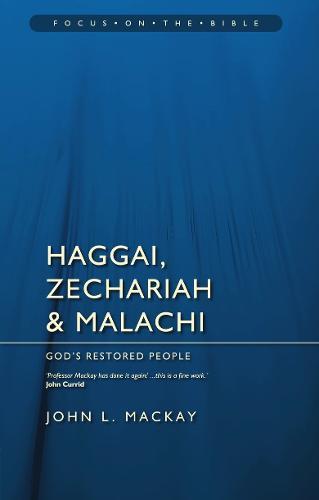 Haggai, Zechariah & Malachi: God's Restored People - Focus on the Bible (Paperback)