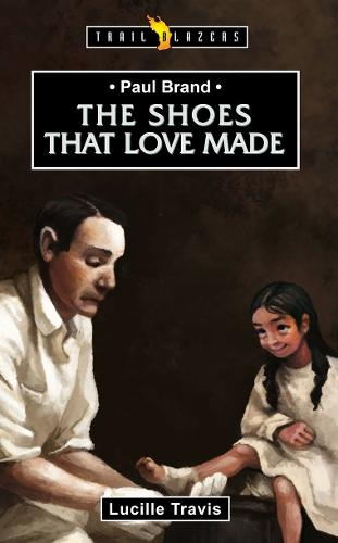 Paul Brand: The Shoes That Love Made - Trail Blazers (Paperback)