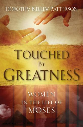 Touched by Greatness: Women in the life of Moses - Focus for Women (Paperback)