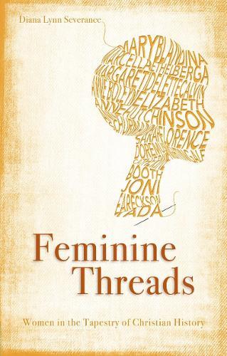 Feminine Threads: Women in the Tapestry of Christian History - Focus for Women (Paperback)