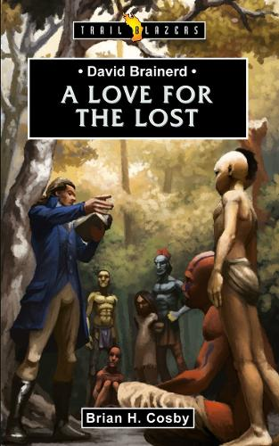 David Brainerd: A Love for the Lost - Trail Blazers (Paperback)