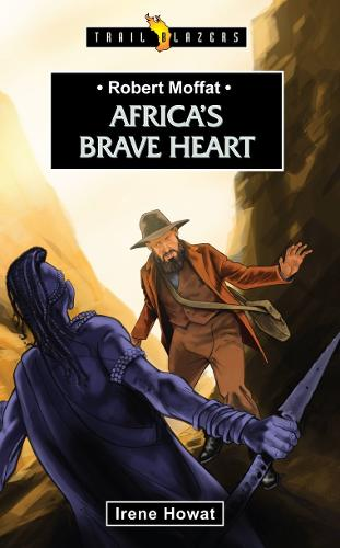 Robert Moffat: Africa's Brave Heart - Trail Blazers (Paperback)
