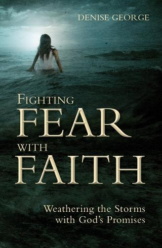 Fighting Fear With Faith: Weathering the Storms with God's Promises - Focus for Women (Paperback)