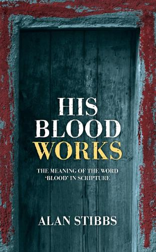 His Blood Works: The Meaning of the Word 'blood' in Scripture (Paperback)