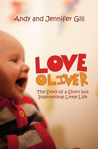Love Oliver: The Story of a Short but Inspirational Little Life - Biography (Paperback)