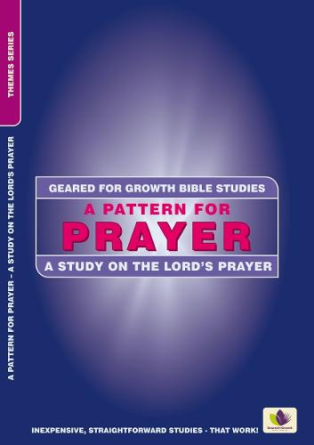 A Pattern for Prayer: A Study in the Lord's Prayer - Geared for Growth (Paperback)