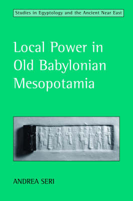 Local Power in Old Babylonian Mesopotamia - Studies in Egyptology & the Ancient Near East (Hardback)