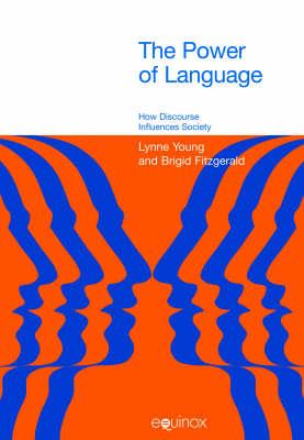 The Power of Language: How Discourse Influences Society - Equinox Textbooks & Surveys in Linguistics (Hardback)