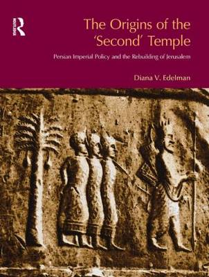 The Origins of the Second Temple: Persion Imperial Policy and the Rebuilding of Jerusalem (Paperback)