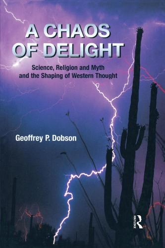 A Chaos of Delight: Science, Religion and Myth and the Shaping of Western Thought (Paperback)