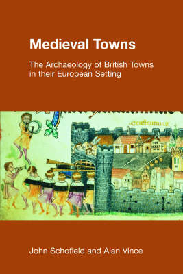 Medieval Towns: The Archaeology of British Towns in Their European Setting - Studies in the Archaeology of Medieval Europe (Paperback)