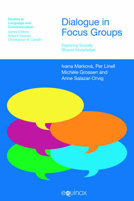 Dialogue in Focus Groups: Exploring Socially Shared Knowledge - Studies in Language & Communication (Paperback)