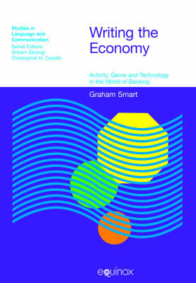 Writing the Economy: Activity, Genre and Technology in the World of Banking - Studies in Language & Communication (Hardback)