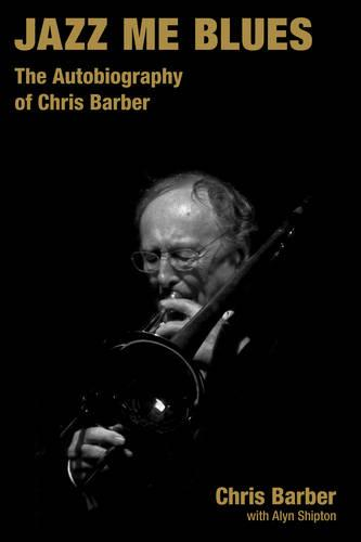 Jazz Me Blues: The Autobiography of Chris Barber - Popular Music History (Hardback)