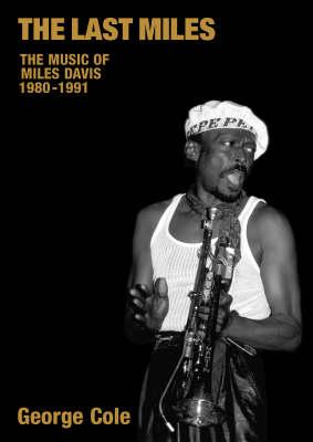 The Last Miles: The Music of Miles Davis, 1980-1991 - Popular Music History (Paperback)
