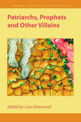 Patriarchs, Prophets and Other Villains - Gender, Theology and Spirituality 3 (Paperback)