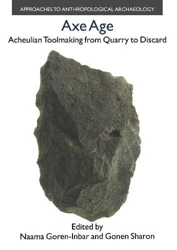 Axe Age: Acheulian Tool-making from Quarry to Discard (Hardback)
