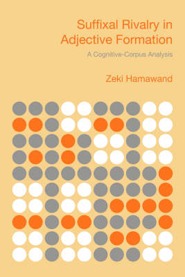 Suffixal Rivalry in Adjective Formation: A Cognitive-corpus Analysis (Hardback)