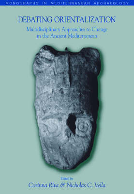 Debating Orientalization: Multidisciplinary Approaches to Processes of Change in the Ancient Mediterranean - Monographs in Mediterranean Archaeology S. (Hardback)