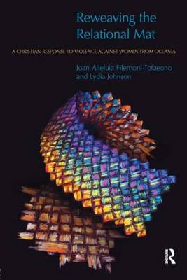 Reweaving the Relational Mat: A Christian Response to Violence Against Women from Oceania - Religion and Violence (Paperback)