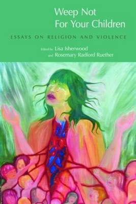 Weep Not for Your Children: Essays on Religion and Violence (Paperback)